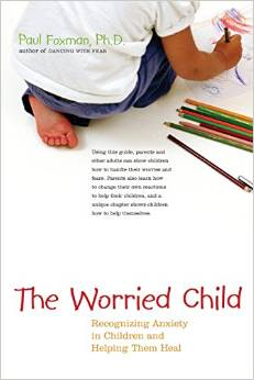 The Worried Child-recognizing Anxiety In Children And Helping Them Heal