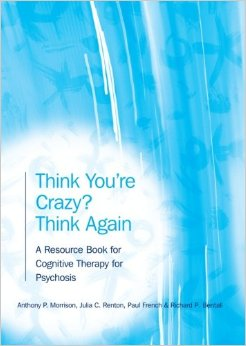 Think You're Crazy? Think Again A Resource Book For Cognitive Therapy For Psychosis