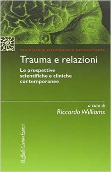 Trauma E Relazioni. Le Prospettive Scientifiche E Cliniche Contemporanee