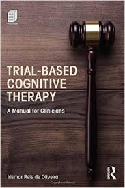 Trial-Based Cognitive Therapy: A Manual For Clinicians