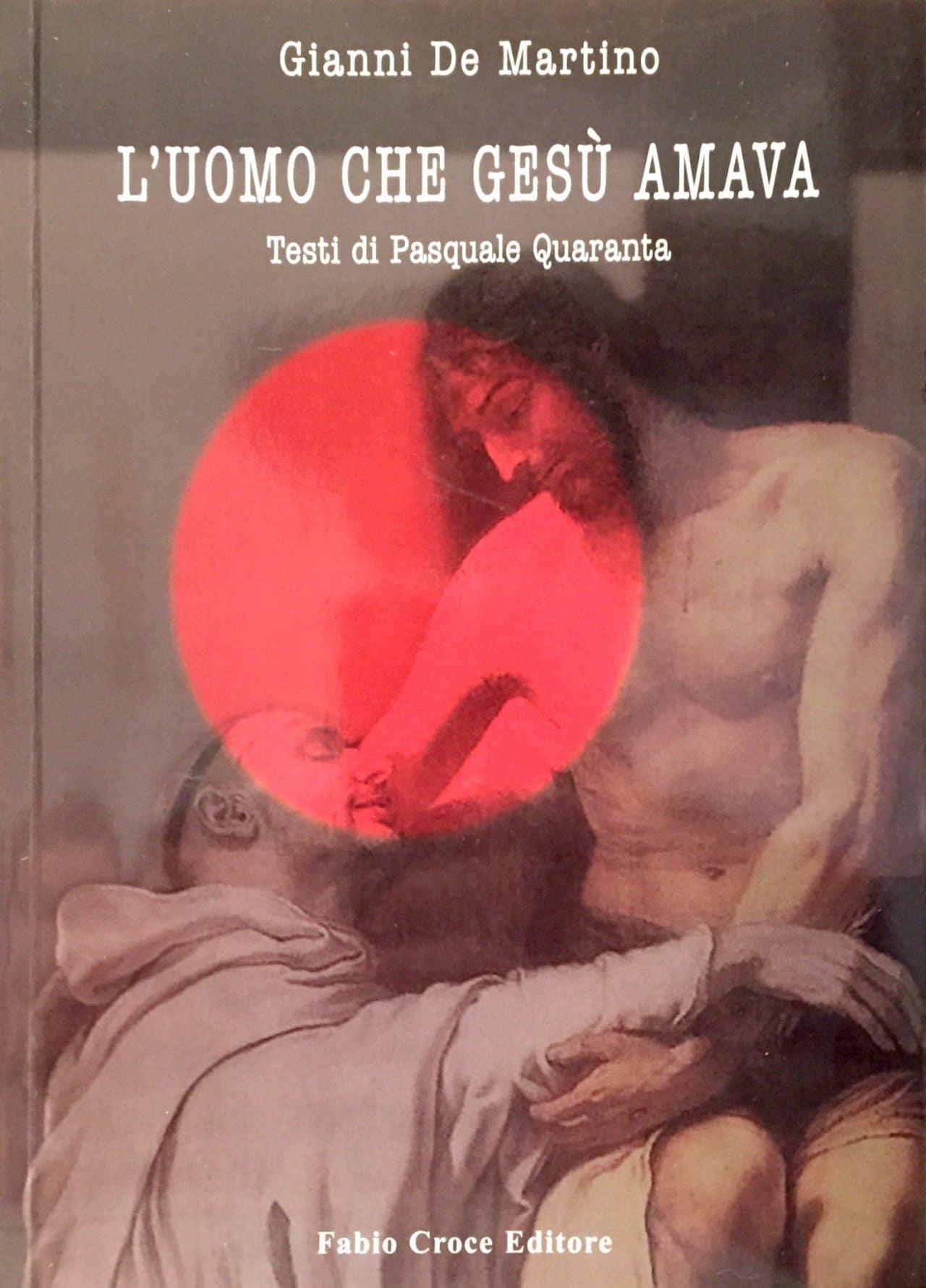 L'UOMO CHE GESU' AMAVA Testi Di Pasquale Quaranta