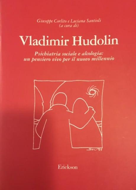 Vladimir Hudolin – Psichiatria Sociale E Alcologia: Un Pensiero Vivo Per Il Nuovo Millennio