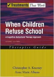 When Children Refuse School: A Cognitive-Behavioral Therapy Approach Therapist Guide