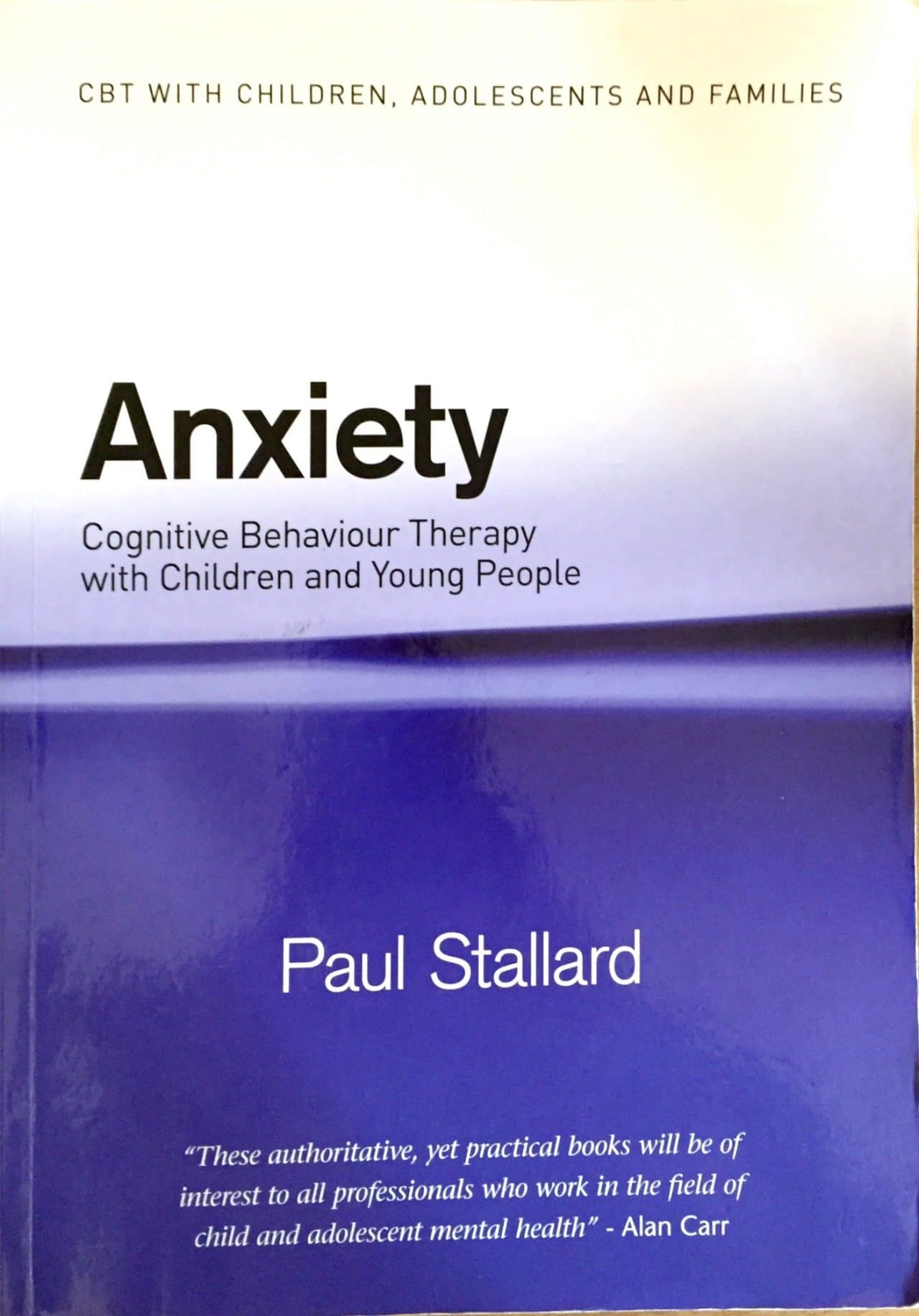 Anxiety. Cognitive Behaviour Therapy With Children And Young People