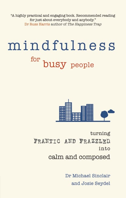 Mindfulness For Busy People: Turning From Frantic And Frazzled Into Calm And Composed