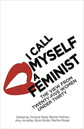 I Call Myself A Feminist. The View From Twenty-five Women Under Thirty