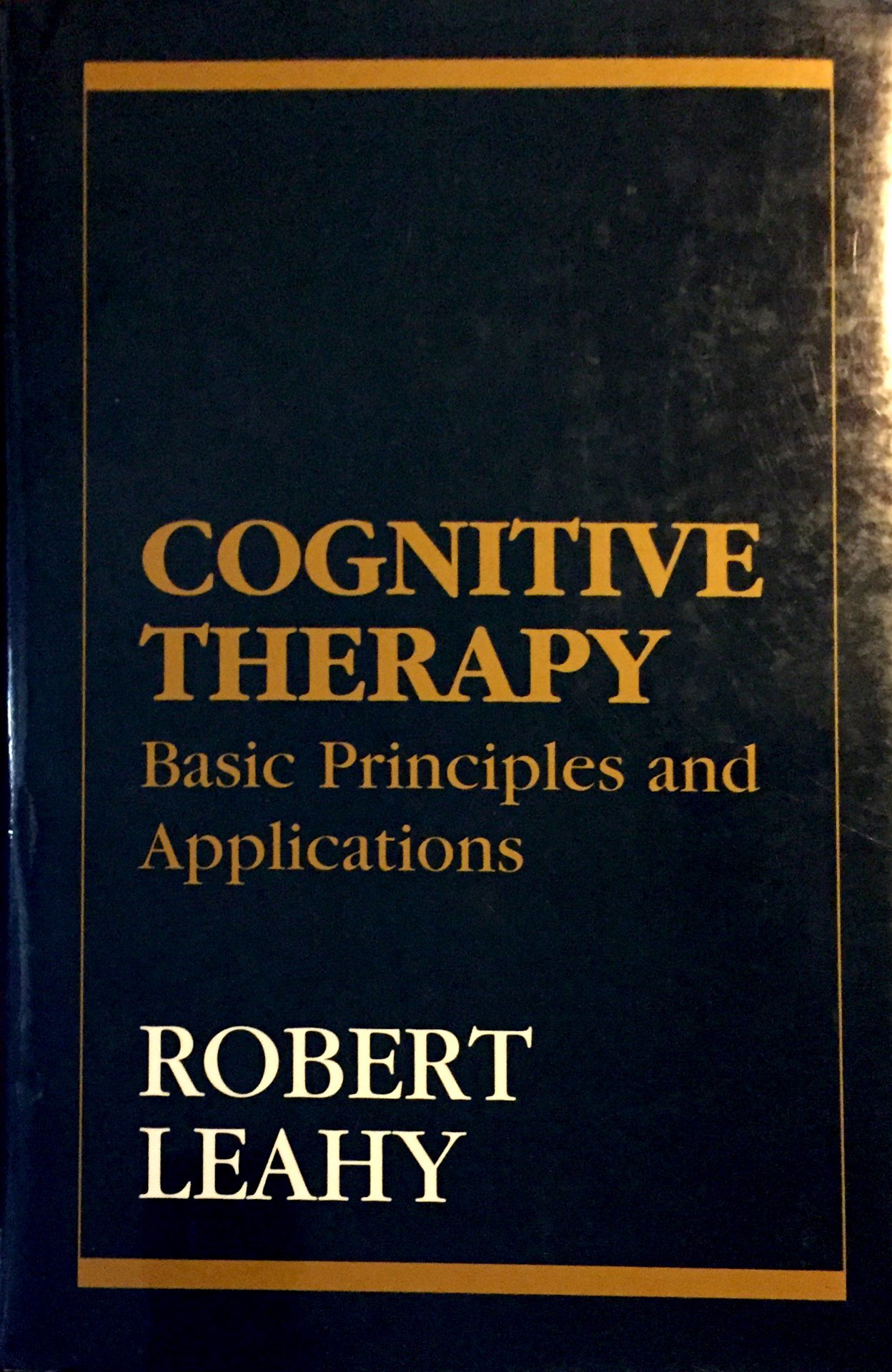 Cognitive Therapy Basic Principles And Applications