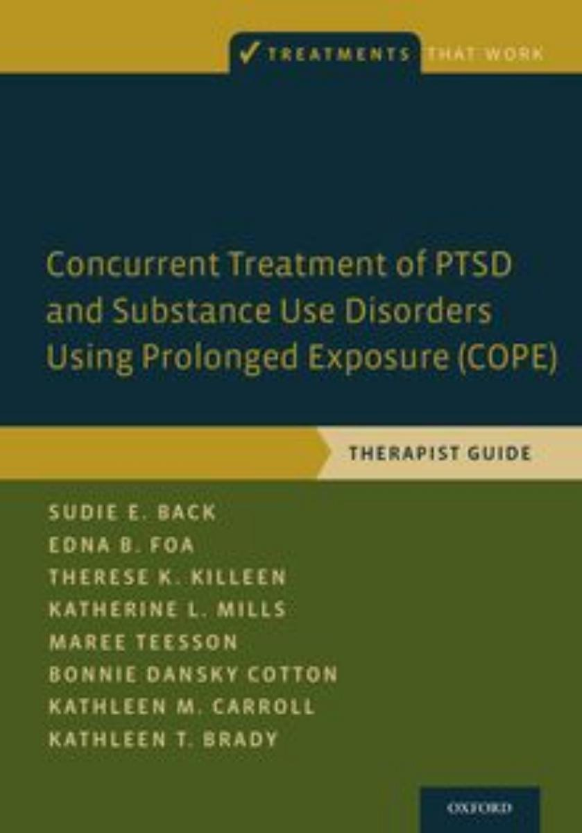 Concurrent Treatment Of PTSD And Substances Use Disorders Using Prolonged Exposure (COPE) Therapist Guide