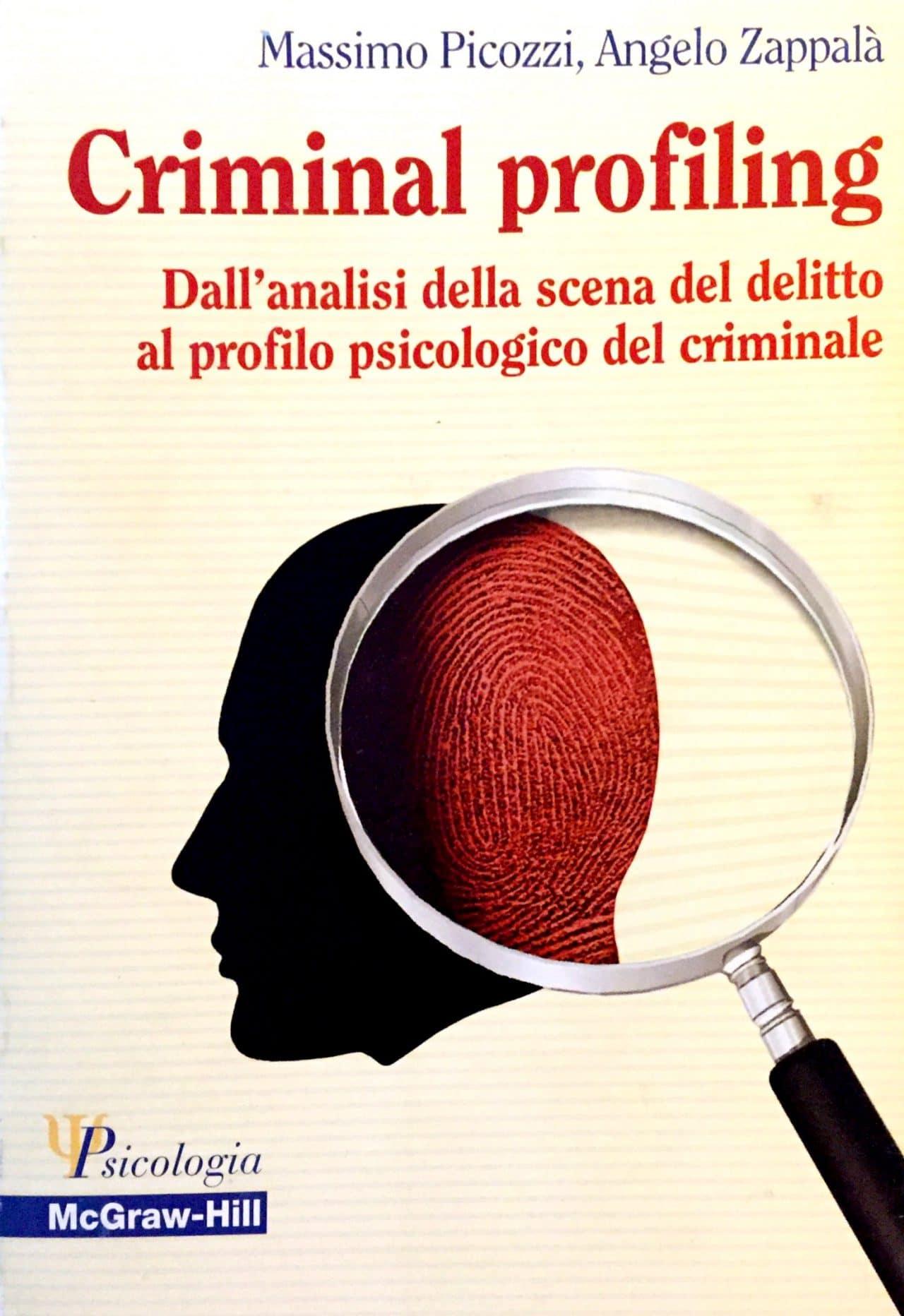 Criminal Profiling Dall'analisi Della Scena Del Delitto Al Profilo Psicologico Del Criminale