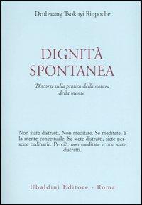 Dignità Spontanea  Discorsi Sulla Pratica Della Natura Della Mente