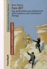Fare Act. Una Guida Pratica Per Professionisti All'acceptance And Commitment