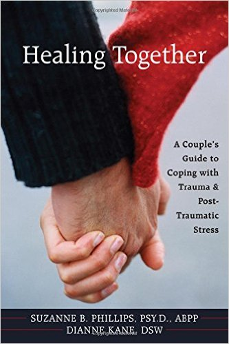 Healing Together. A Couple's Guide To Coping With Traume & Post- Traumatic Stress