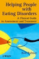 Helping People With Eating Disorders. A Clinical Guide To Assessment And Treatment
