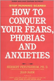 How To Conquer Your Fears Phobias And Anxieties