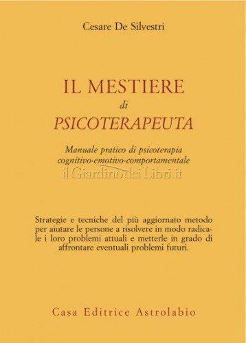Il Mestiere Di Psicoterapeuta. Manuale Pratico Di Psicoterapia Cognitivo-emotivo-comportamentale