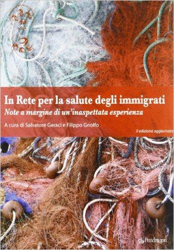 In Rete Per La Salute Degli Immigrati – Note A Margine Di Un'inaspettata Esperienza II Edizione Aggiornata