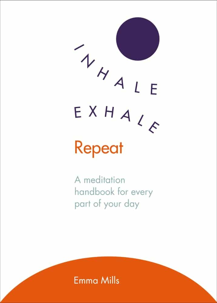 Inhale Exhale Repeat. A Meditation Handbook For Every Part Of Your Day