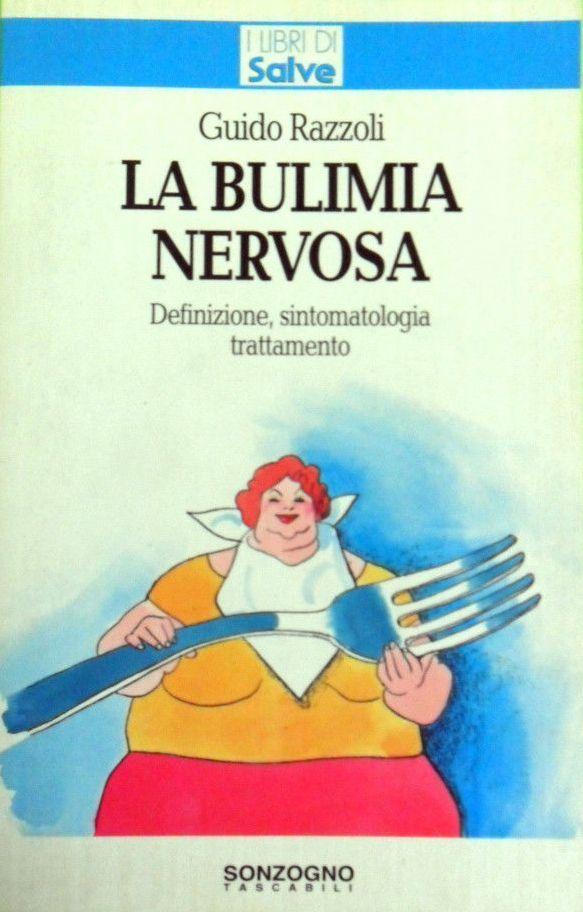 La Bulimia Nervosa – Definizione, Sintomatologia Trattamento