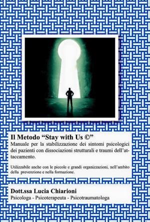 """Il Metodo """"Stay With Us"""". Manuale Per La Stabilizzazione Dei Sintomi Psicologici Dei Pazienti Con Dissociazioni Strutturali E Traumi Dell'attaccamento,"""