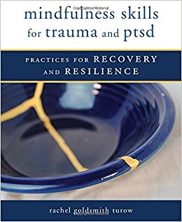 Mindfulness Skills For Trauma And Ptsd. Practices For Recovery And Resilience