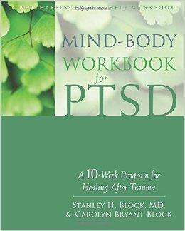 Mind-body Workbook For PTSD. A 10-week Program For Healing After Trauma