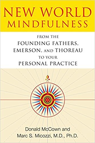 New World Mindfulness. From The Founding Fathers, Emerson, And Thoreau To Your Personal Practice