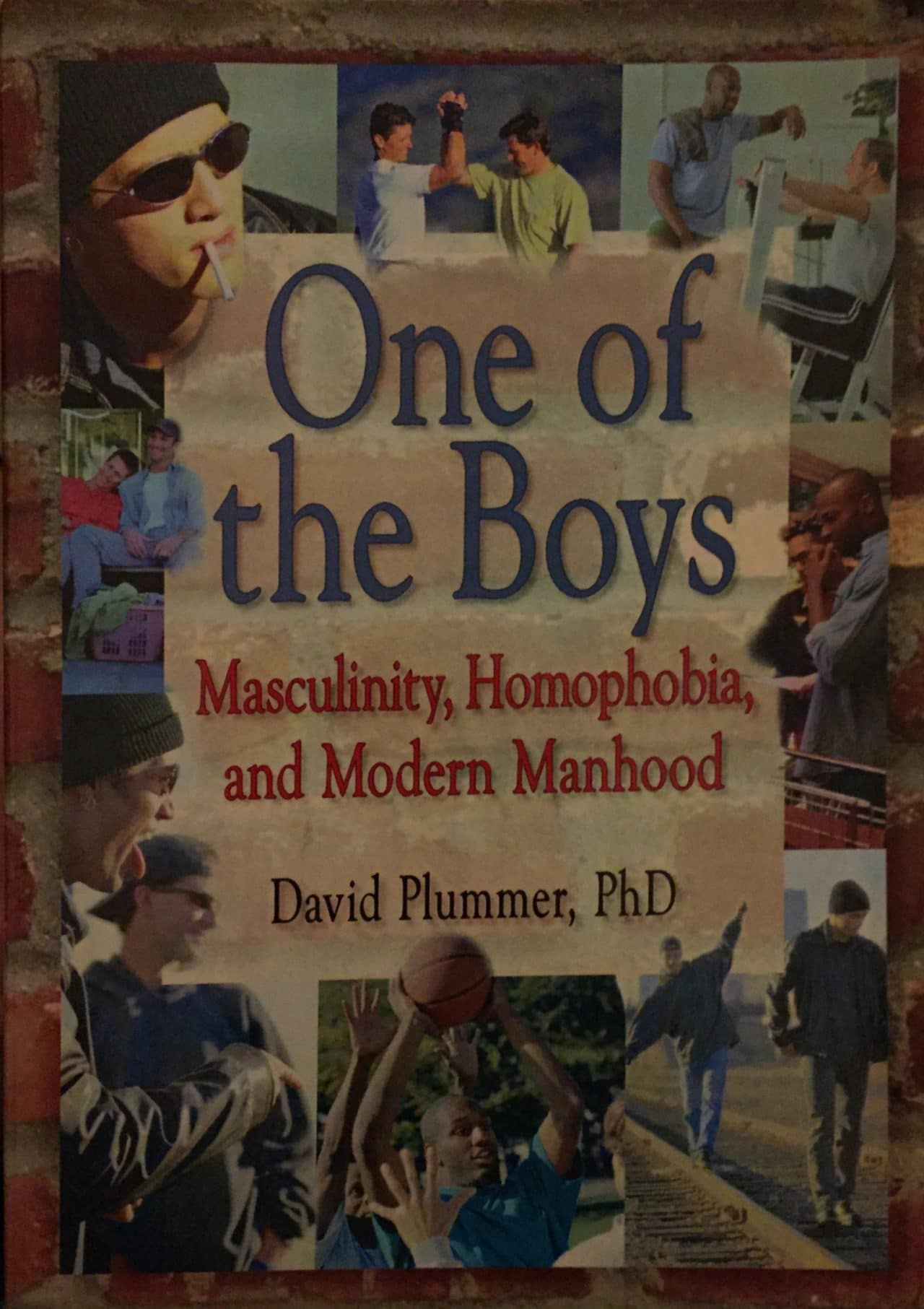 ONE OF THE BOYS Masculinity, Homophobia, And Modern Manhood