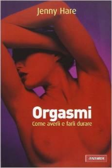 Orgasmi: Come Averli E Farli Durare