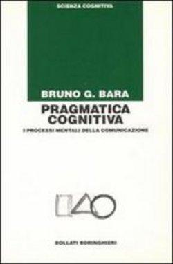 Pragmatica Cognitiva, I Processi Mentali Della Comunicazione