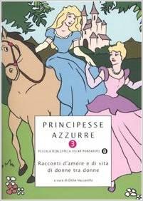 Principesse Azzurre – Racconti D'amore E Di Una Vita Di Donne Tra Donne