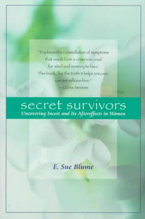 Secret Survivors. Uncovering Incest And Its Aftereffects In Women