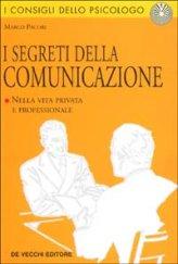I Segreti Della Comunicazione. Nella Vita Professionale E Privata