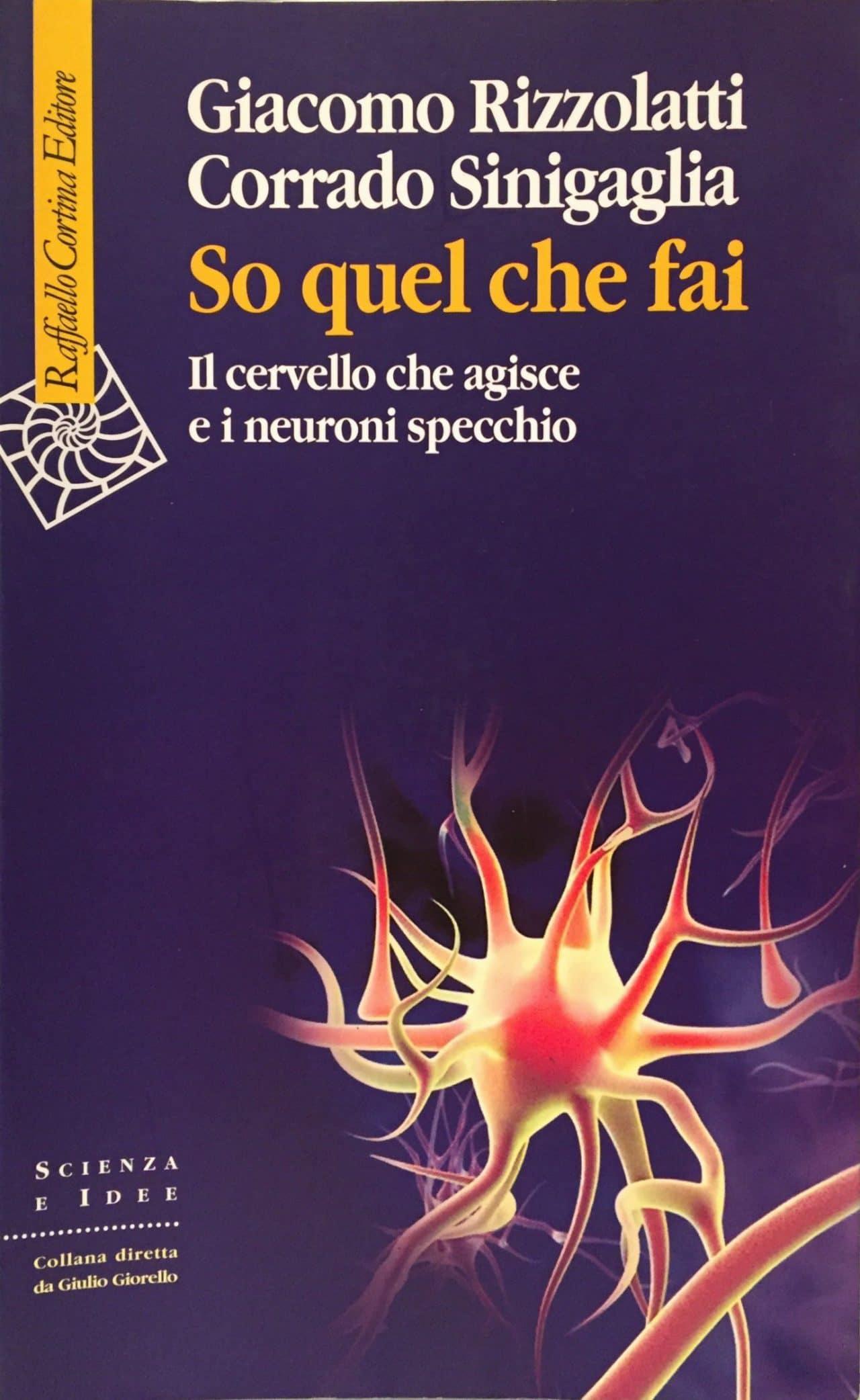 So Quel Che Fai Il Cervello Che Agisce E I Neuroni Specchio
