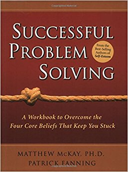 Successful Problem Solving. A Workbook To Overcome The Four Core Beliefs That Keep You Stuck