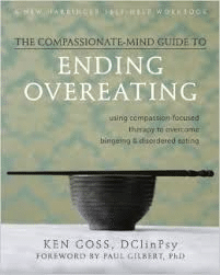 The Compassionate-mind Guide To Ending Overeating
