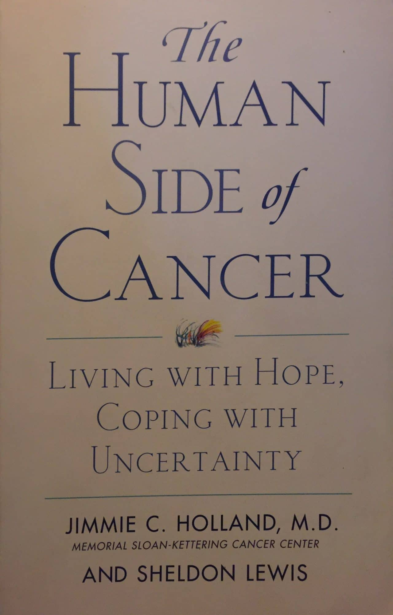The Human Side Of Cancer. Living With Hope, Coping With Uncertainty
