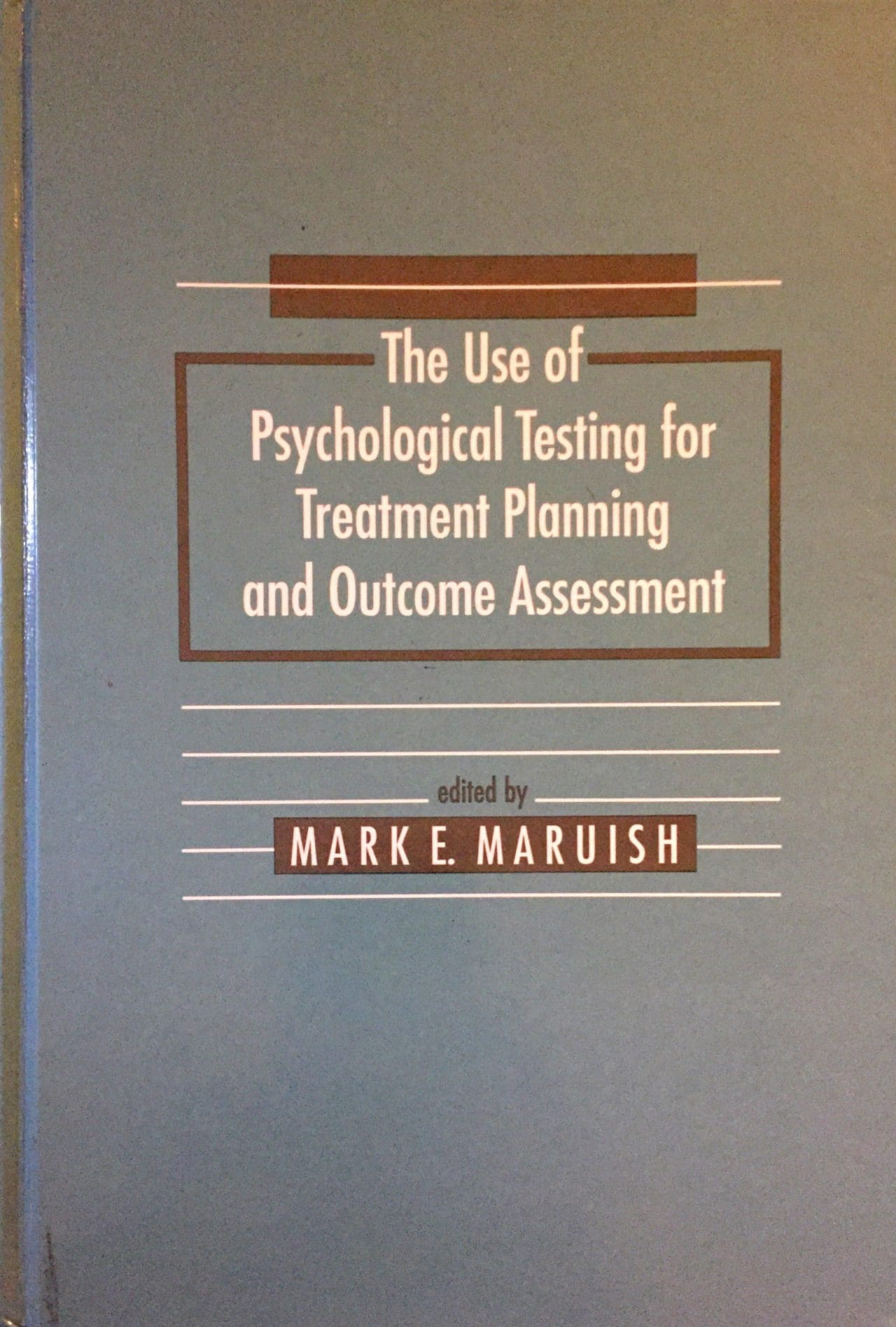 The Use Of Psychological Testing For Treatment Planning And Outcome Assessment