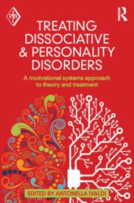 Treating Dissociative & Personality Disorders. A Motivational Systems Approach To Theory And Treatment