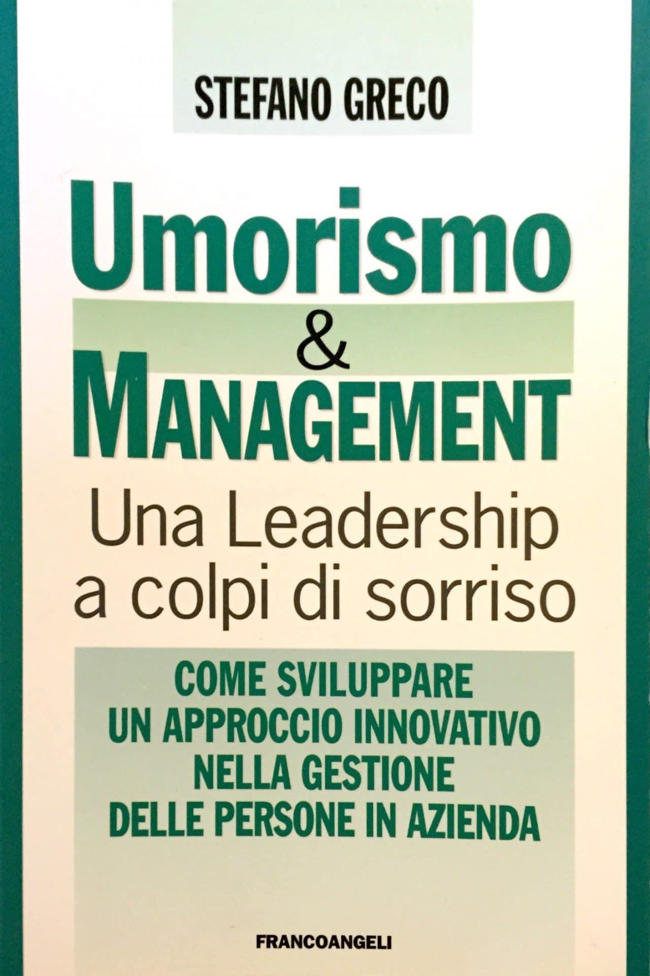 Umorismo & Management Una Leadership A Colpi Di Sorriso Come Sviluppare Un Approccio Innovativo Nella Gestione Delle Persone In Azienda