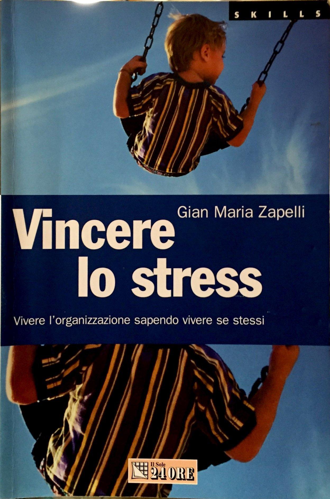 Vincere Lo Stress. Vivere L'organizzazione Sapendo Vivere Se Stessi