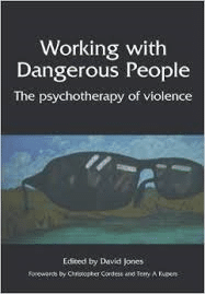 Working With Dangerous People, The Psychotherapy Of Violence