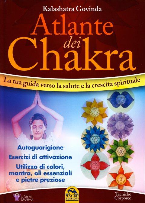 Atlante Dei Chakra. La Tua Guida Verso La Salute E La Crescita Spirituale