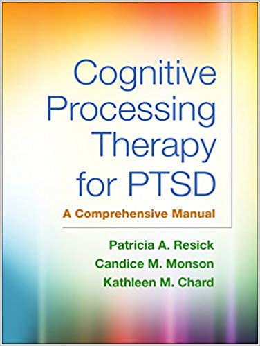 Cognitive Processing Therapy For PTSD. A Comprehensive Manual