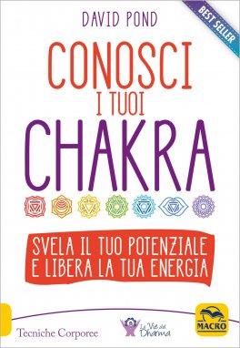 Conosci I Tuoi Chakra. Svela Il Tuo Potenziale E Libera La Tua Energia