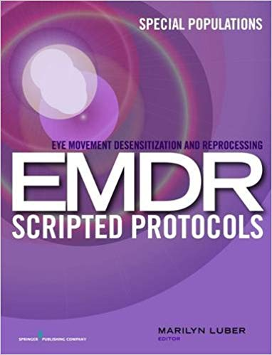 Eye Movement Desensitization And Reprocessing. EMDR Scripted Protocols