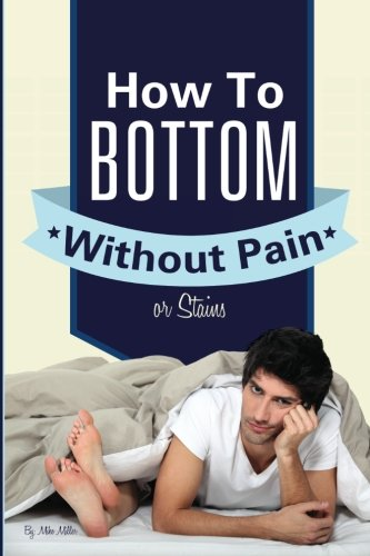 How To Bottom Without Pain Or Stains