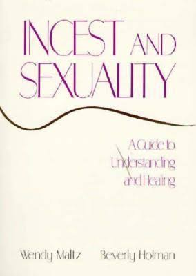 Incest And Sexuality. A Guide To Understanding And Healing