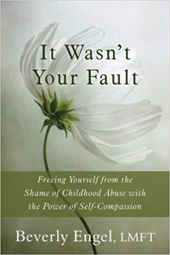 It Wasn't Your Fault. Freeing Yourself From The Shame Of Childhood Abuse With The Power Of Self-Compassion