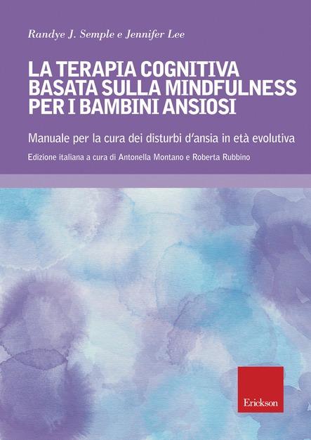 La Terapia Cognitive Basata Sulla Mindfulness Per I Bambini Ansiosi. Manuale Per La Cura Dei Disturbi D'ansia In Età Evolutiva