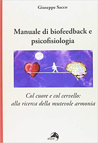 Manuale Di Biofeedback E Psicofisiologia. Col Cuore E Col Cervello: Alla Ricercar Della Mutevole Armonia